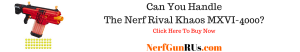 Can You Handle The Nerf Rival Khaos MXVI-4000 | NerfGunRUs.com