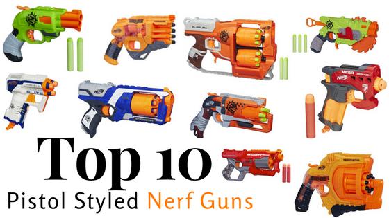 Top 10 Pistol Styled Nerf Guns