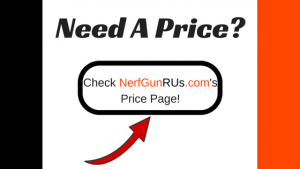 Need A Price | NerfGunRUs.com
