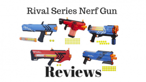 Rival Series Nerf Gun Reviews