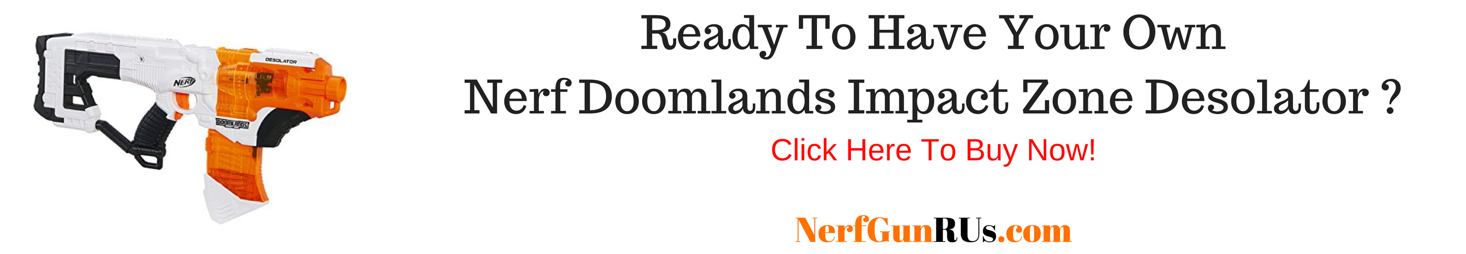 Ready To Have Your Own Nerf Doomlands Impact Zone Desolator | NerfGunRUs.com