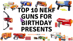 Top 10 Nerf Guns For Birthday Presents