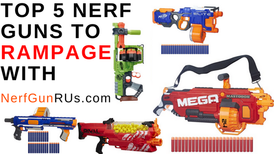 Top 5 Nerf Guns To Rampage With | NerfGunRUs.com