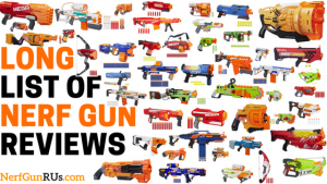 Long List Of Nerf Gun Reviews | NerfGunRUs.com