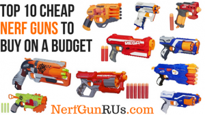 top 10 cheap Nerf Guns to buy on a budget | NerfGunRUs.com