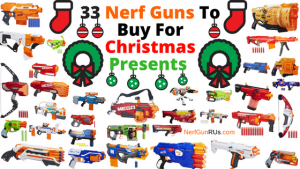 33 Nerf Guns To Buy For Christmas Presents | NerfGunRUs.com