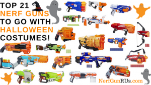 Top 21 Nerf Guns To Go With Halloween Costumes | NerfGunRUs.com