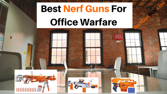 Best Nerf Guns For Office Warfare | NerfGunRUs.com