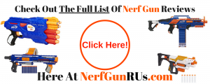 Check Out The Full List Of Nerf Gun Reviews here at NerfGunRUs.com