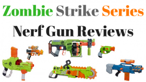 Zombie Strike Series Nerf Gun Reviews