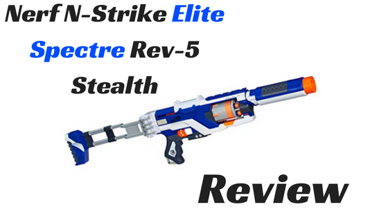 Nerf N-Strike Elite Spectre Rev-5 Stealth Review