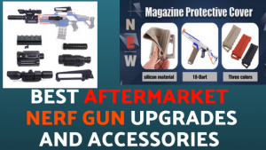 Best Aftermarket Nerf Gun Upgrades And Accessories