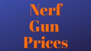 Nerf Gun Prices