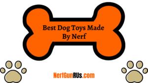 Best Dog Toys Made By Nerf   NerfGunRUs.com