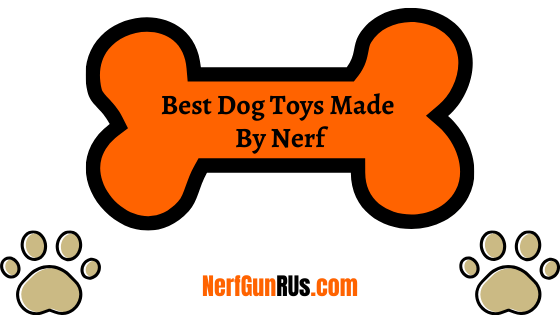 Best Dog Toys Made By Nerf | NerfGunRUs.com