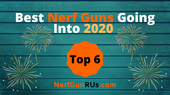 Best Nerf Guns Going Into 2020 Top 6 | NerfGunRUs.com